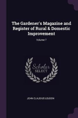 The Gardener's Magazine and Register of Rural & Domestic Improvement; Volume 7