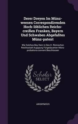 Derer Dreyen Im Munz-Weesen Correspondirenden Hoch-Loblichen Reichs-Creissen Franken, Bayern Und Schwaben Abgefasstes Munz-Patent