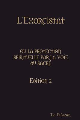 L'Exorcistat, Ou la Protection Spirituelle par la Voie du Sacre