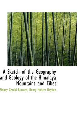 A Sketch of the Geography and Geology of the Himalaya Mountains and Tibet