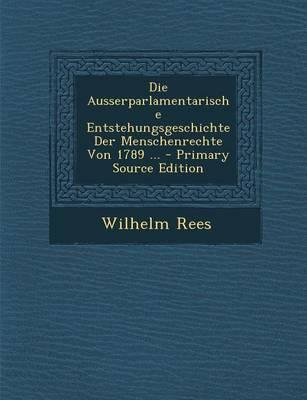 Die Ausserparlamentarische Entstehungsgeschichte Der Menschenrechte Von 1789 ... - Primary Source Edition