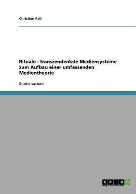 Rituale - transzendentale Mediensysteme zum Aufbau einer umfassenden Medientheorie