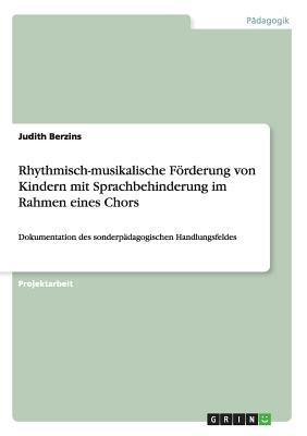 Rhythmisch-musikalische Förderung von Kindern mit Sprachbehinderung im Rahmen eines Chors