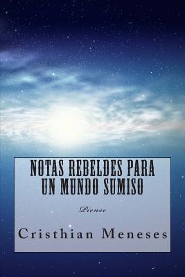 Notas rebeldes para un mundo sumiso / Rebels Notes for a submissive world