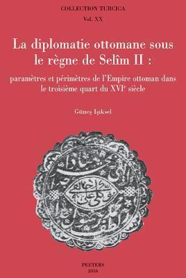 La Diplomatie Ottomane Sous Le Regne De Selim II