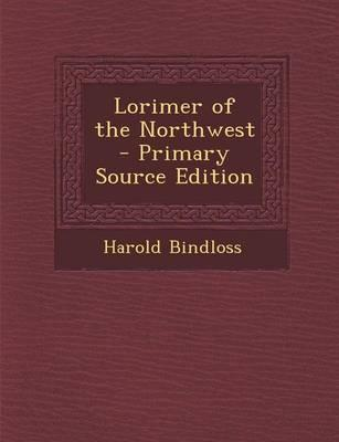 Lorimer of the Northwest - Primary Source Edition