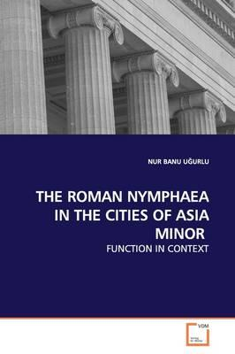 The Roman Nymphaea in the Cities of Asia Minor