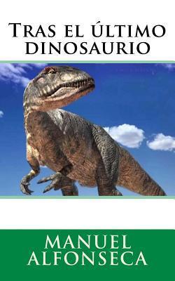 Tras el último dinosaurio/ After the last dinosaur