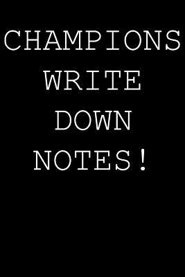 Champions write down notes!