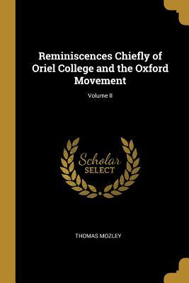 Reminiscences Chiefly of Oriel College and the Oxford Movement; Volume II