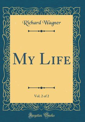 My Life, Vol. 2 of 2 (Classic Reprint)