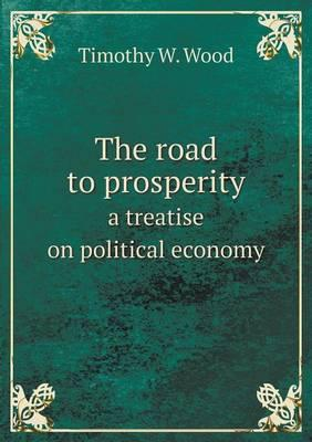 The Road to Prosperity a Treatise on Political Economy