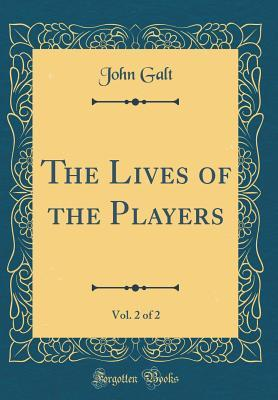The Lives of the Players, Vol. 2 of 2 (Classic Reprint)