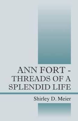 Ann Fort - Threads of a Splendid Life