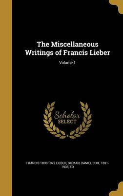 MISC WRITINGS OF FRANCIS LIEBE