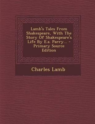 Lamb's Tales from Shakespeare, with the Story of Shakespeare's Life by E.A. Parry...