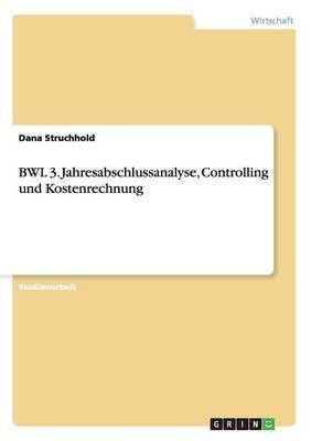 BWL 3. Jahresabschlussanalyse, Controlling und Kostenrechnung