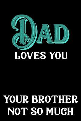 Dad Loves You Your Brother Not So Much