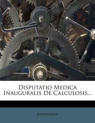 Disputatio Medica Inauguralis de Calculosis...