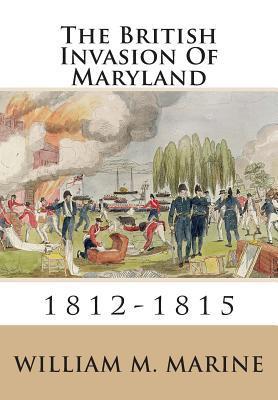 The British Invasion of Maryland 1812-1815