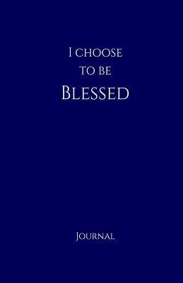I Choose to Be Bless...