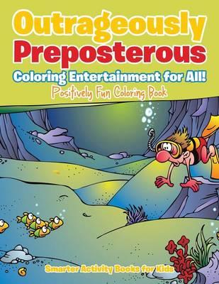 Outrageously Preposterous Coloring Entertainment for All! Positively Fun Coloring Book