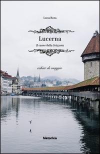Lucerna. Il cuore della Svizzera