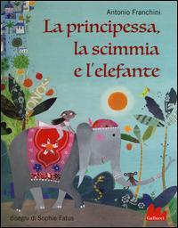 La principessa, la scimmia e l'elefante. Ediz. illustrata