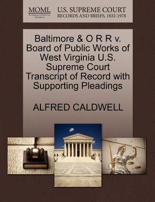 Baltimore & O R R V. Board of Public Works of West Virginia U.S. Supreme Court Transcript of Record with Supporting Pleadings