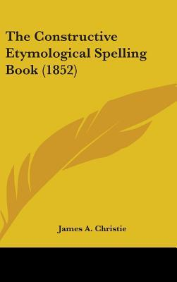 The Constructive Etymological Spelling Book (1852)