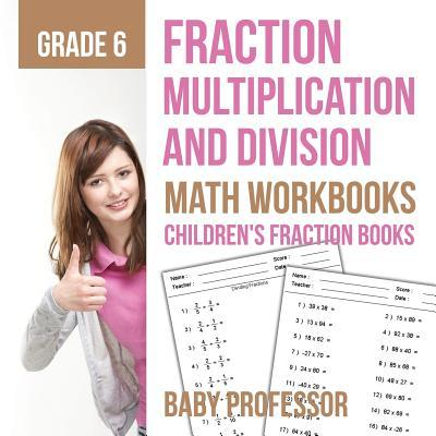 Fraction Multiplication and Division - Math Workbooks Grade 6   Children's Fraction Books