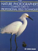 Nature Photographer's Complete Guide to Professional Field Techniques