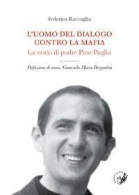 L'uomo del dialogo contro la mafia. La storia di padre Pino Puglisi