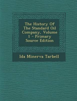 The History of the Standard Oil Company, Volume 1 - Primary Source Edition