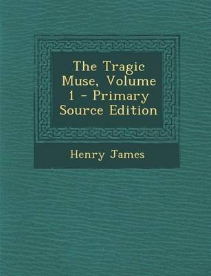 The Tragic Muse, Volume 1 - Primary Source Edition