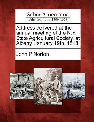 Address Delivered at the Annual Meeting of the N.Y. State Agricultural Society, at Albany, January 19th, 1818