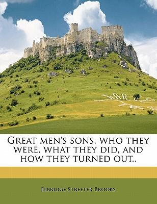 Great Men's Sons, Who They Were, What They Did, and How They Turned Out.