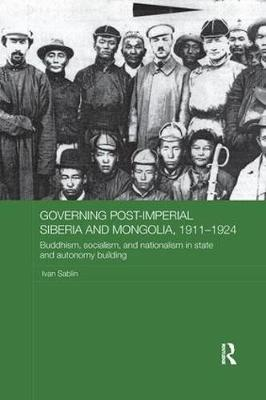 Governing Post-Imperial Siberia and Mongolia, 1911–1924