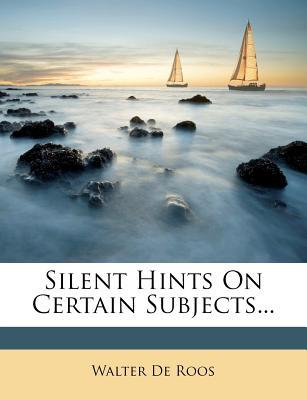 Silent Hints on Certain Subjects.