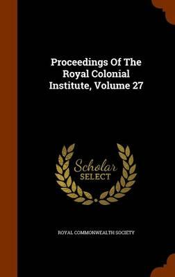 Proceedings of the Royal Colonial Institute, Volume 27