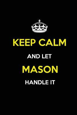 Keep Calm and Let Mason Handle It