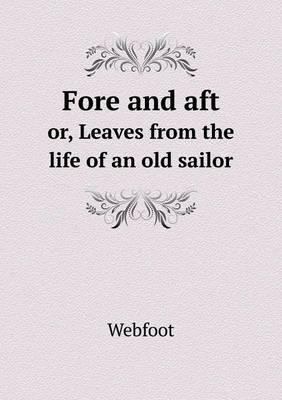 Fore and Aft Or, Leaves from the Life of an Old Sailor