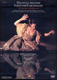 Voluptas dolendi. I gesti del Caravaggio. Ediz. italiana e inglese. Con DVD