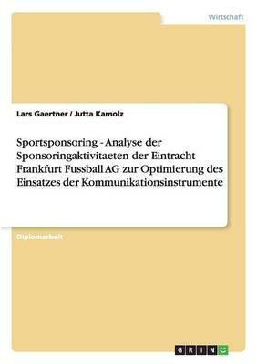 Sportsponsoring - Analyse der Sponsoringaktivitaeten der Eintracht Frankfurt Fussball AG zur Optimierung des Einsatzes der Kommunikationsinstrumente