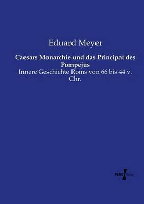 Caesars Monarchie und das Principat des Pompejus