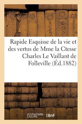 Rapide Esquisse de la Vie et des Vertus de Mme la Ctesse Charles le Vaillant de Folleville