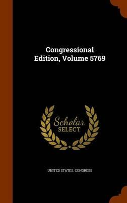 Congressional Edition, Volume 5769