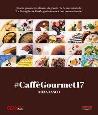 #CaffèGourmet17. Ricette gourmet realizzate da grandi chef e raccontate da «La Consigliera. Guida gastronomica non convenzionale»