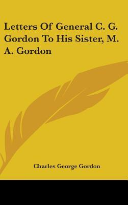 Letters of General C. G. Gordon to His Sister, M. A. Gordon