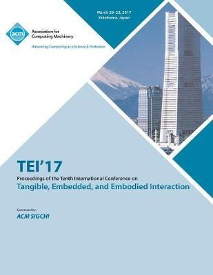 TEI 17 Eleventh International Conference on Tangible, Embedded, and Embodied Interaction